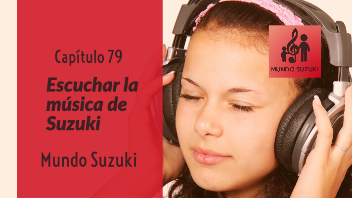 MS#79 Escuchar la música de Suzuki